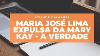 MARIA JOSÉ LIMA EXPULSA DA MARY KAY - A VERDADE