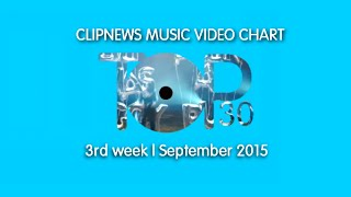 ClipNews Music Video Chart | Top 30 | 3rd Week, September 2015