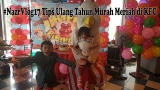 Video #NAzrVlog17 Tips Ulang Tahun di KFC Murah Meriah download MP3, 3GP, MP4, WEBM, AVI, FLV Oktober 2018