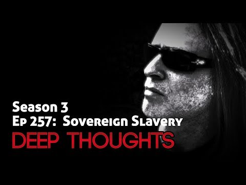 Deep Thoughts Episode 257: Sovereign Slavery