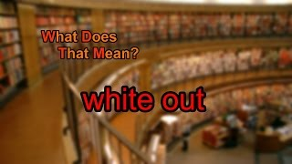 What does white out mean?