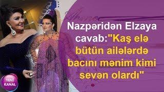 """Nazpəridən Elzaya cavab:""""Kaş elə bütün ailələrdə bacını mənim kimi sevən olardı"""""""