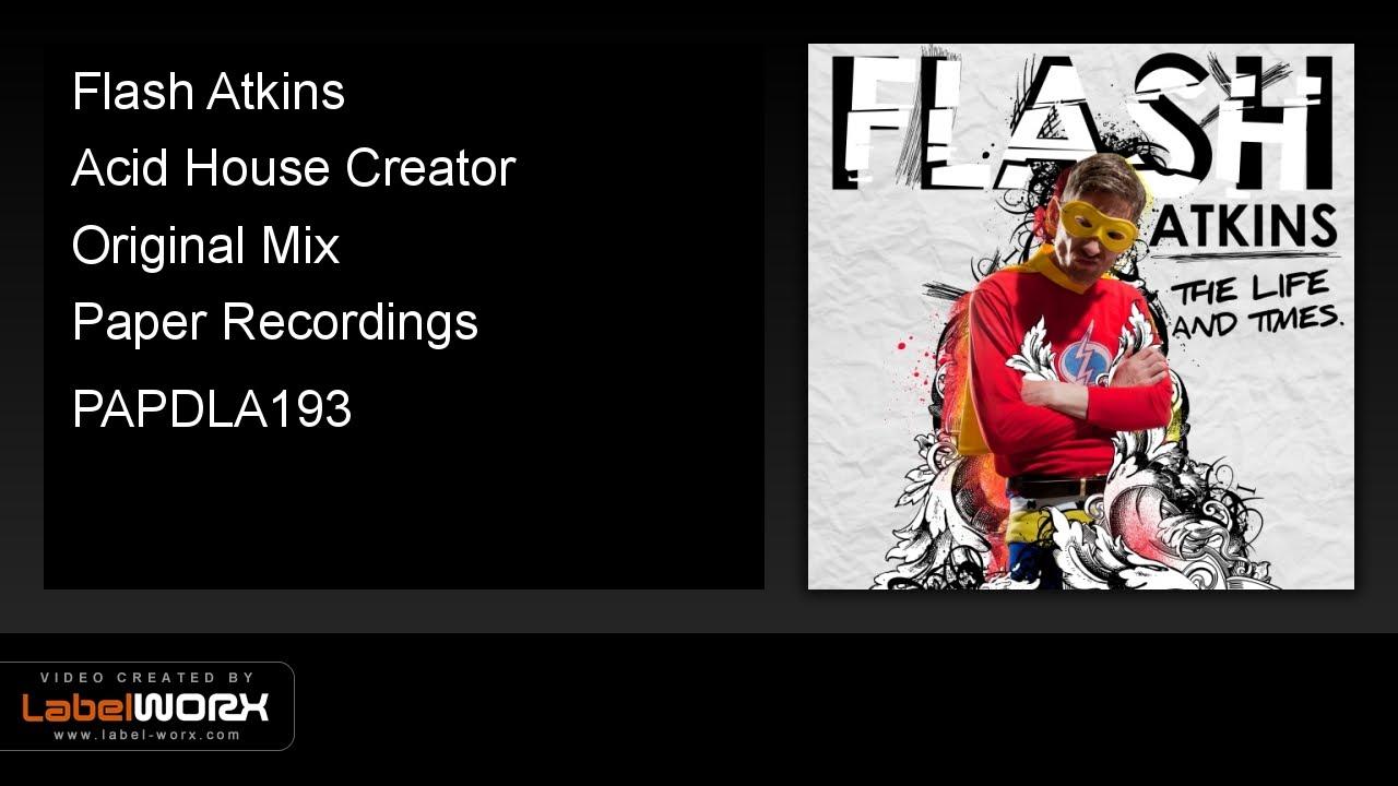 Flash atkins acid house creator original mix youtube for Acid house mix