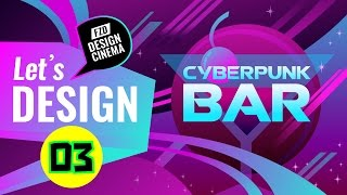 Design Cinema - Cyberpunk Bar - Part 03