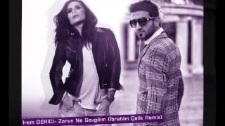 İrem Derici - Zorun Ne Sevgilim (İbrahim Çelik Remix)