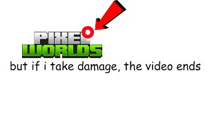 pixel worlds parkour, but if i take damage the video ends