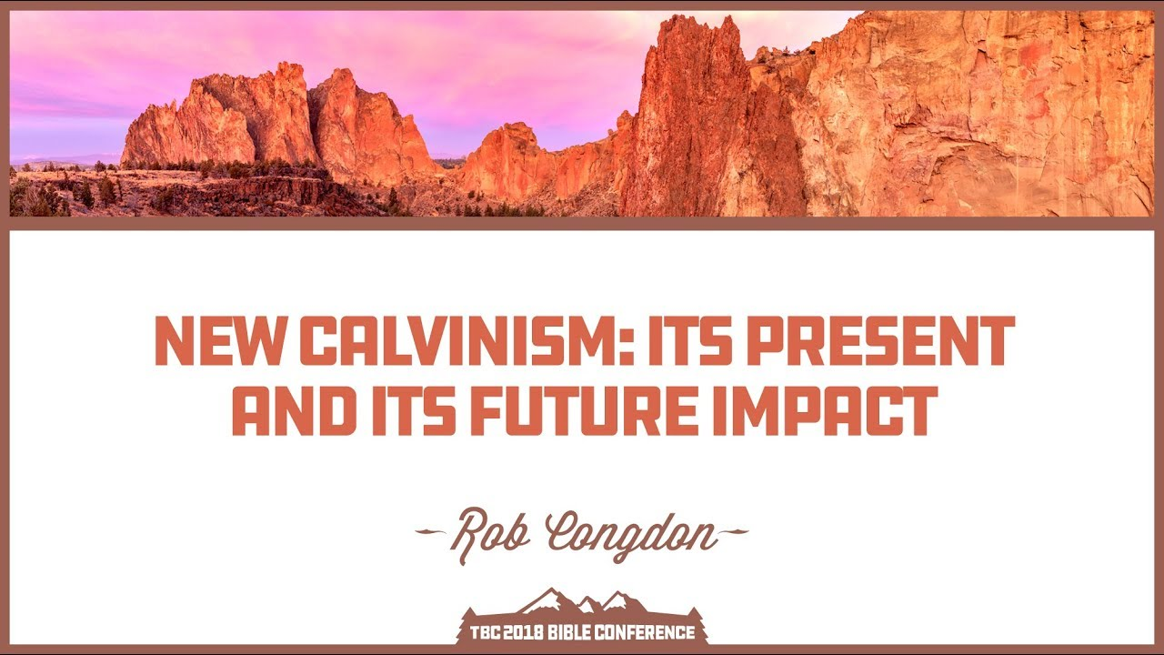 Rob Congdon: New Calvinism: Its Present Impact and Its Future Impact: Dr   Robert Congdon is t