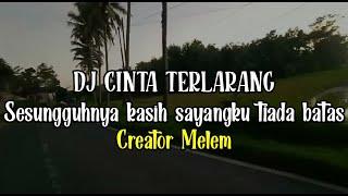 Download DJ CINTA TERLARANG || Sesungguhnya Kasih Sayangku Tiada Batas || Creator Melem