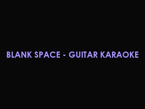 Taylor Swift - Blank Space ( Guitar Karaoke )