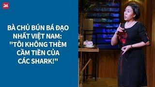 Shark Tank VN tập 4 - Bà chủ bún bá đạo nhất VN:
