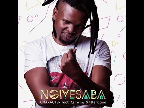 character-feat.-q-twins-&-ntencane---ngiyesaba-(official-audio)