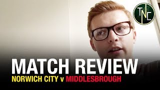 NORWICH 1-0 MIDDLESBROUGH- 'SUPERB FROM START TO END' - CONNOR'S REVIEW