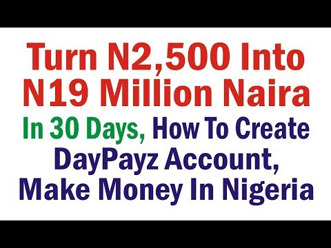Turn N2,500 Into N19 Million Naira In 30 Days, How To Create DayPayz Account, Make Money In Nigeria