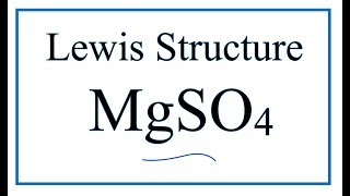 How to Draw the Lewis Dot Structure for MgSO4: Magnesium sulfate