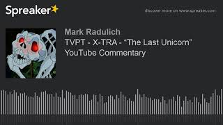 "TVPT - X-TRA - ""The Last Unicorn"" YouTube Commentary"