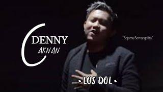 Download LOS DOL - DENNY CAKNAN (Bojomu Semangatku😛🤭)