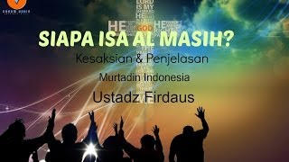 Video Siapa Isa Al Masih? Penjelasan murtadin ustadz Firdaus.. download MP3, 3GP, MP4, WEBM, AVI, FLV September 2019