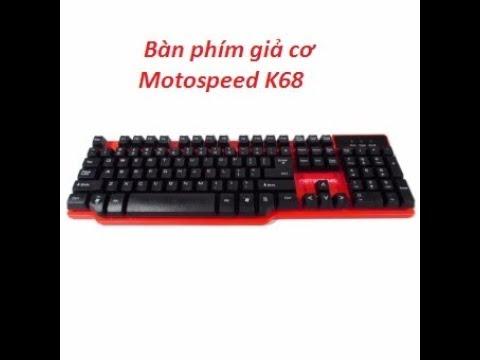 Review: Bàn Phím Giả Cơ Motospeed K68 Và Cái Kết!!
