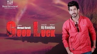Rj Ranjha: GOOD LUCK (Full Song) | New Punjabi Song 2017 | BeatTerminal