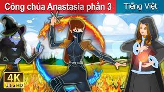 Công chúa Anastasia phần 3 | Princess Anastasia Part 3 | Truyện cổ tích việt nam