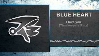 Blue Heart - I love you (Timekeeperz Rmx) [Preview]