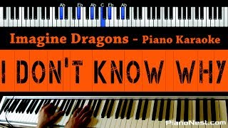 Imagine Dragons - I Don't Know Why - Piano Karaoke / Sing Along / Cover with Lyrics