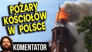 Tajemnicze Pożary Kościołów w Polsce - Przypominają Pożar Notre Dame w Paryżu - Analiza Komentator