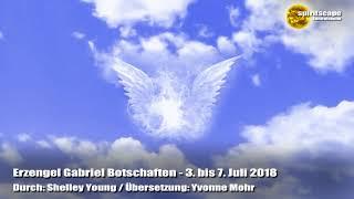 Erzengel Gabriel Tagesbotschaften - 3. bis 7. Juli 2018