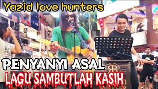 Sambut lah Kasih||Akhir Nya Dapat Rakam Depan Mata. Abg Yazid Penyanyi Asal Lovehunters