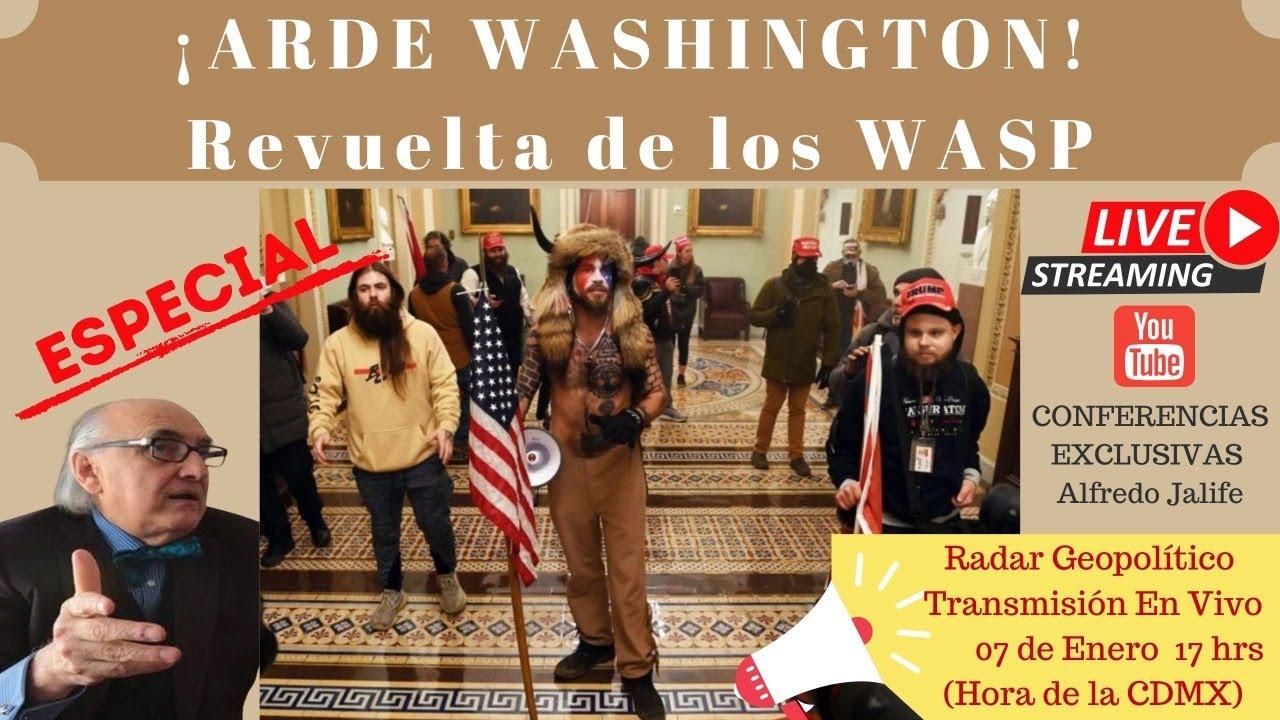 ¡Arde Washington!:Revuelta de los WASP | ESPECIAL | Radar Geopolítico | Alfredo Jalife