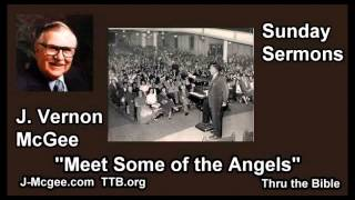 Meet Some of the Angels  - J. Vernon McGee - FULL Sunday Sermons