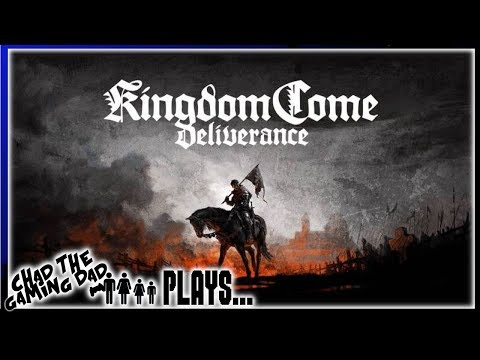 Chad The Gaming Dad Plays.. Kingdom Come: Deliverance