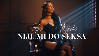 ANA NIKOLIC - NIJE MI DO SEKSA (OFFICIAL VIDEO)
