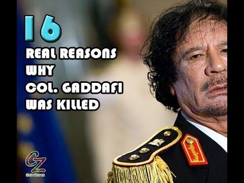 16 Real Reasons why Col. Gaddafi was Killed