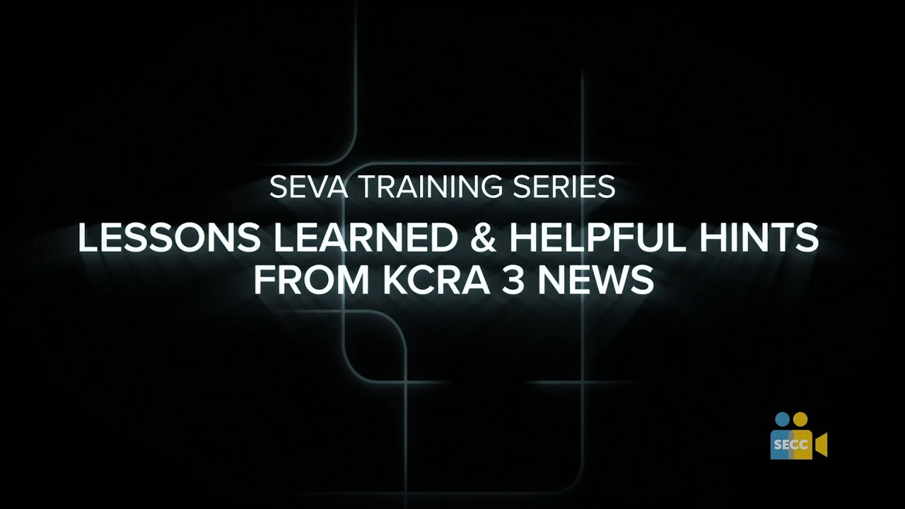 SEVA Summer Training: Lessons Learned & Helpful Hints from KCRA 3 News