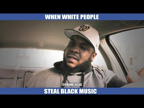 WHEN WHITE PEOPLE STEAL BLACK MUSIC