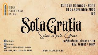 """""""Sola Gratia – Salvos só pela graça"""" Efésios 2.1-10 Rev. Robert F. Mota Culto da Noite - 01/11"""