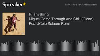 Miguel Come Through And Chill Clean Feat J Cole Salaam Remi