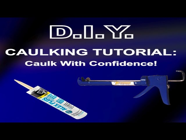 CAULKING INSTRUCTIONS: DIY With Professional Results