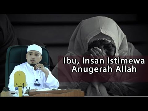 IBU, INSAN ISTIMEWA ANUGERAH ALLAH- USTAZ WADI ANNUAR AYUB