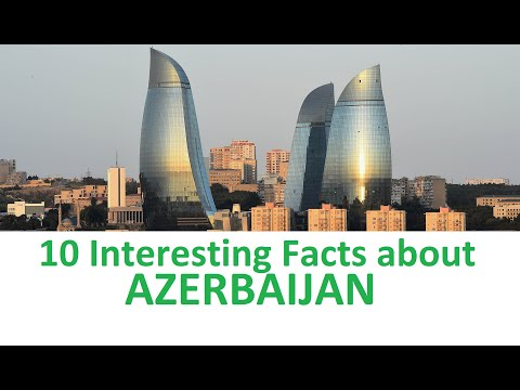 10 INTERESTING FACTS ABOUT AZERBAIJAN