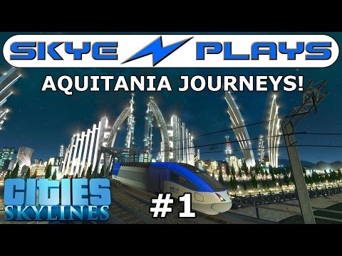 Cities Skylines ►Aquitania Journeys #1 - Spectacular Train Ride To District 7◀