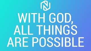 With God, All Things Are Possible - May 2, 2021 - NLAC