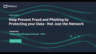 """MeSince Webinar– """"Help Prevent Fraud and Phishing by Protecting your Data – Not Just the network"""""""