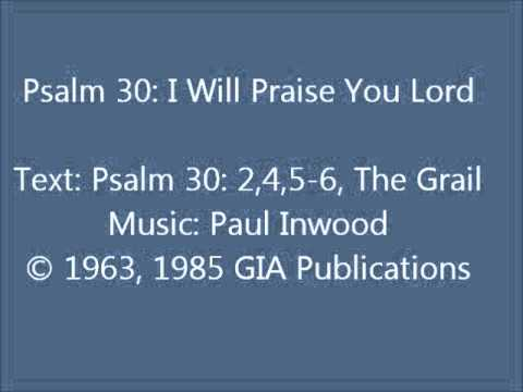 Psalm 30: I Will Praise You Lord (Inwood setting)