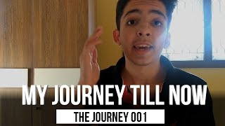 My Journey Till Now | The Journey 001