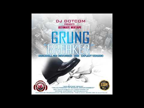 DJ DOTCOM PRESENTS GRUNG BREAKER DANCEHALL MIX NOVEMBER   2018   EXPLICIT VERSION