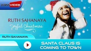 Ruth Sahanaya - Santa Claus Is Coming To Town | Official Audio