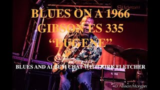 """""""BLUES ON A 1966 GIBSON ES 335 """"Eugene"""" BLUES AND ALBUM CHAT WITH KIRK FLETCHER"""