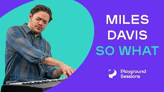 How to play 'SO WHAT' by Miles Davis on the piano -- Playground Sessions